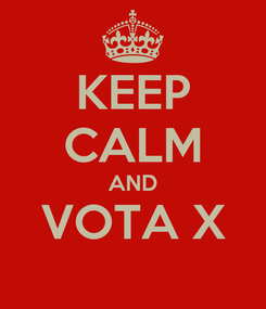 Poster: KEEP CALM AND VOTA X