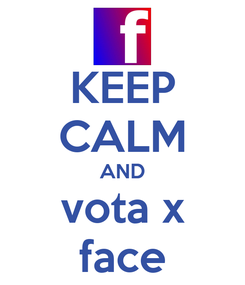 Poster: KEEP CALM AND vota x face