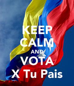 Poster: KEEP CALM AND VOTA X Tu Pais
