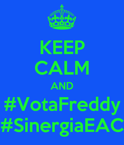 Poster: KEEP CALM AND #VotaFreddy #SinergiaEAC