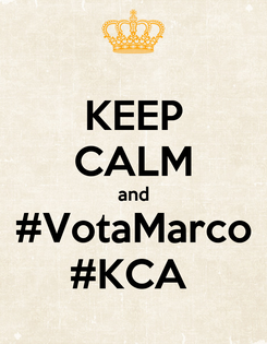 Poster: KEEP CALM and #VotaMarco #KCA