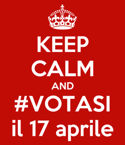 Poster: KEEP CALM AND #VOTASI il 17 aprile