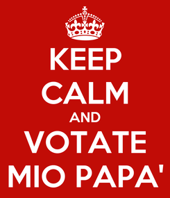 Poster: KEEP CALM AND VOTATE MIO PAPA'
