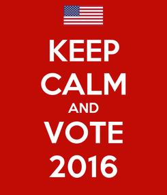 Poster: KEEP CALM AND VOTE 2016