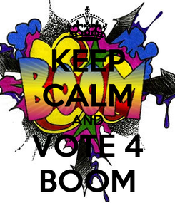 Poster: KEEP CALM AND VOTE 4 BOOM