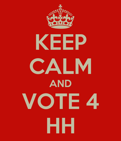 Poster: KEEP CALM AND VOTE 4 HH
