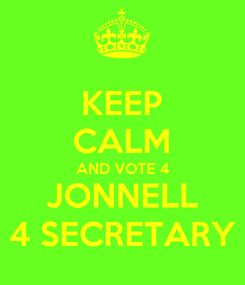 Poster: KEEP CALM AND VOTE 4 JONNELL 4 SECRETARY