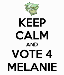 Poster: KEEP CALM AND VOTE 4 MELANIE