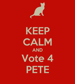 Poster: KEEP CALM AND Vote 4 PETE