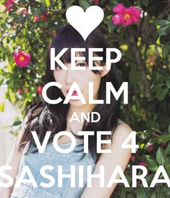 Poster: KEEP CALM AND VOTE 4 SASHIHARA