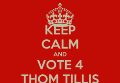 Poster: KEEP CALM AND VOTE 4 THOM TILLIS