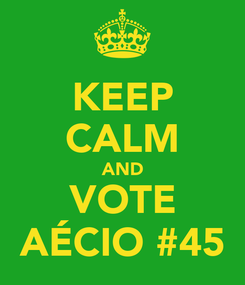 Poster: KEEP CALM AND VOTE AÉCIO #45