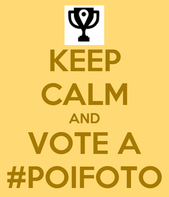 Poster: KEEP CALM AND VOTE A #POIFOTO