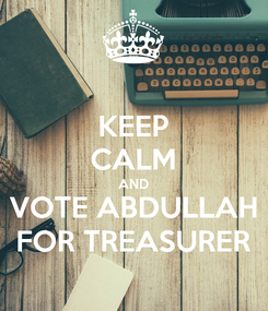 Poster: KEEP CALM AND VOTE ABDULLAH FOR TREASURER