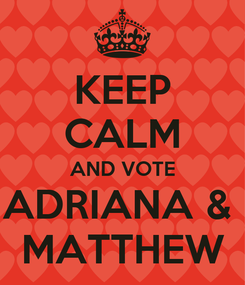 Poster: KEEP CALM AND VOTE ADRIANA &  MATTHEW