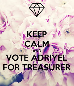 Poster: KEEP CALM AND VOTE ADRIYEL FOR TREASURER