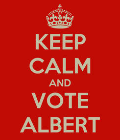 Poster: KEEP CALM AND VOTE ALBERT