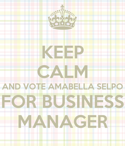 Poster: KEEP CALM AND VOTE AMABELLA SELPO FOR BUSINESS MANAGER