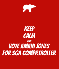 Poster: KEEP CALM AND Vote Amani Jones For SGA Comprtroller