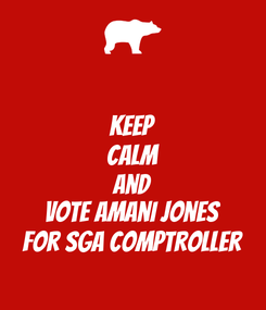 Poster: KEEP Calm and vote amani jones for sga comptroller