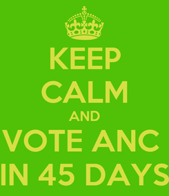 Poster: KEEP CALM AND VOTE ANC  IN 45 DAYS