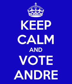 Poster: KEEP CALM AND VOTE ANDRE
