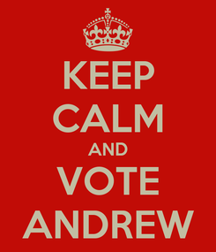 Poster: KEEP CALM AND VOTE ANDREW