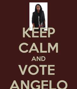Poster: KEEP CALM AND VOTE  ANGELO