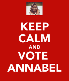 Poster: KEEP CALM AND VOTE  ANNABEL