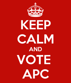 Poster: KEEP CALM AND VOTE  APC