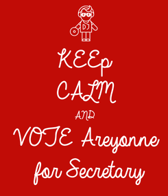 Poster: KEEp CALM AND VOTE Areyonne  for Secretary