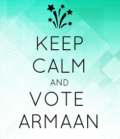 Poster: KEEP CALM AND VOTE  ARMAAN