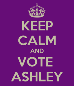 Poster: KEEP CALM AND VOTE  ASHLEY