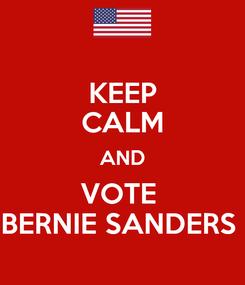 Poster: KEEP CALM AND VOTE  BERNIE SANDERS
