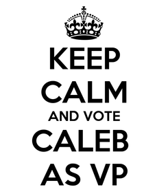 Poster: KEEP CALM AND VOTE CALEB  AS VP