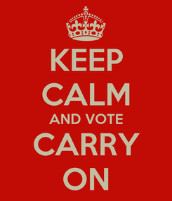 Poster: KEEP CALM AND VOTE CARRY ON