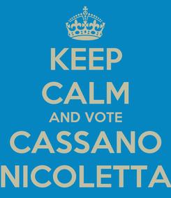 Poster: KEEP CALM AND VOTE CASSANO NICOLETTA