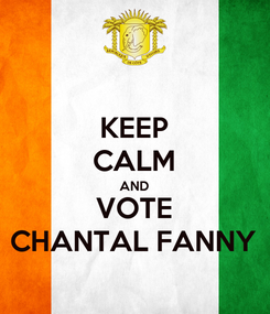 Poster: KEEP CALM AND VOTE CHANTAL FANNY