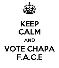 Poster: KEEP CALM AND VOTE CHAPA F.A.C.E