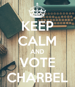 Poster: KEEP CALM AND VOTE CHARBEL