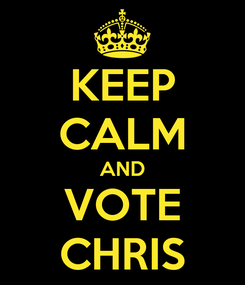 Poster: KEEP CALM AND VOTE CHRIS