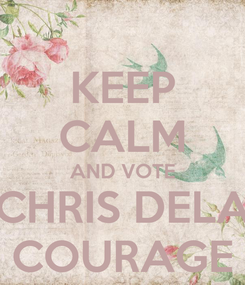 Poster: KEEP CALM AND VOTE CHRIS DELA COURAGE