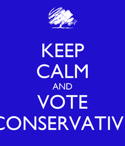 Poster: KEEP CALM AND VOTE CONSERVATIVE