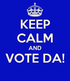 Poster: KEEP CALM AND VOTE DA!
