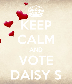 Poster: KEEP CALM AND VOTE DAISY S