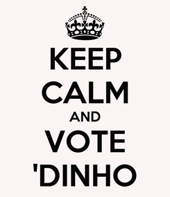 Poster: KEEP CALM AND VOTE 'DINHO