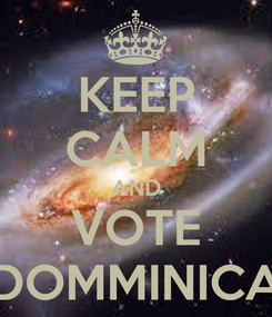 Poster: KEEP CALM AND VOTE DOMMINICA