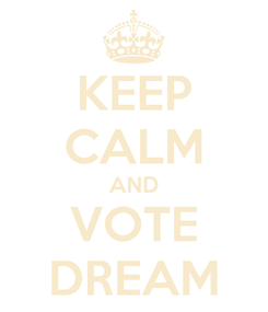 Poster: KEEP CALM AND VOTE DREAM