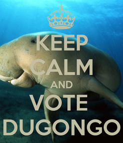 Poster: KEEP CALM AND VOTE  DUGONGO