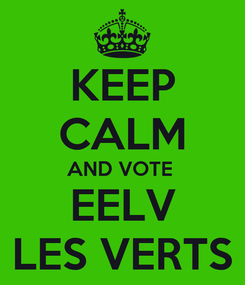 Poster: KEEP CALM AND VOTE  EELV LES VERTS